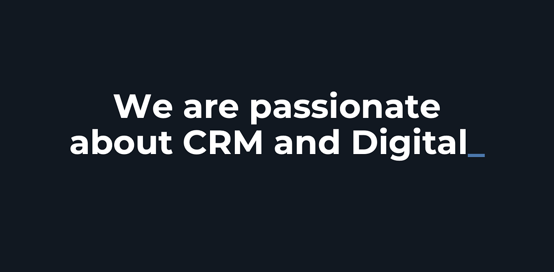 We are passionate about CRM and Digital